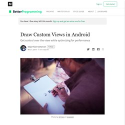 Draw Custom Views in Android. Get control over the view while…