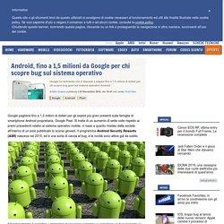 Android, fino a 1,5 milioni da Google per chi scopre bug sul sistema operativo