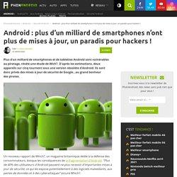 Android : plus d'un milliard de smartphones n'ont plus de mises à jour, un paradis pour hackers !