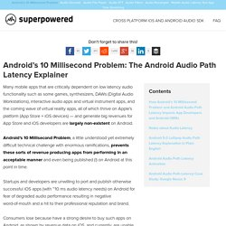 Android's 10 Millisecond Problem: The Android Audio Path Latency Explainer