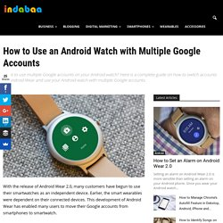 How to Use an Android Watch with Multiple Google Accounts