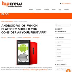 Android vs iOS: Which Platform should you consider as your first app?