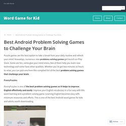 Best Android Problem Solving Games to Challenge Your Brain – Word Game for Kid
