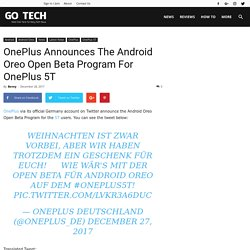 OnePlus Announces The Android Oreo Open Beta Program For OnePlus 5T
