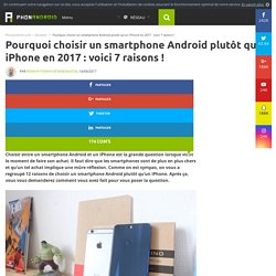 [MAJ] Android vs iOS : 12 raisons de choisir un smartphone Android plutôt qu'un iPhone