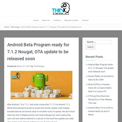 Android Beta Program ready for 7.1.2 Nougat, OTA update to be released soon