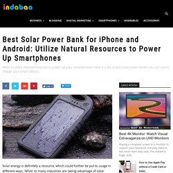 Best Solar Power Bank for iPhone and Android: Utilize Natural Resources to Power Up Smartphones
