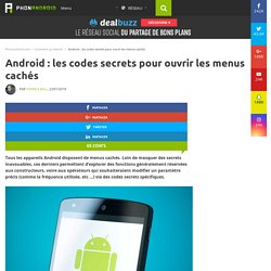 Les codes secrets Android pour ouvrir les menus cachés