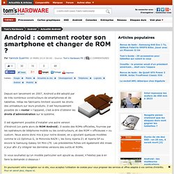Android : comment rooter son smartphone et changer de ROM ?