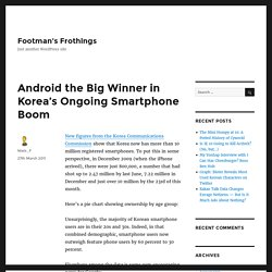Android the Big Winner in Korea's Ongoing Smartphone Boom – Footman's Frothings