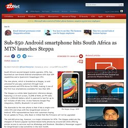 Sub-$50 Android smartphone hits South Africa as MTN launches Steppa
