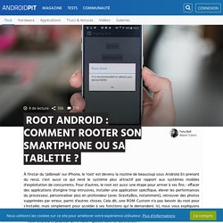 Root Android : comment rooter son smartphone ou sa tablette