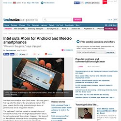Intel outs Atom for Android and MeeGo smartphones | News | TechR