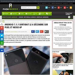 Android 7.1.1 sortirait le 6 décembre sur Pixel et Nexus 6P