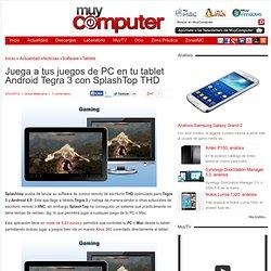 Juega a tus juegos de PC en tu tablet Android Tegra 3 con SplashTop THD