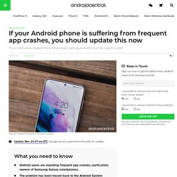 If your Android phone is suffering from frequent app crashes, you should update this now
