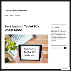 Best Android Tablet PCs Under 5000 – iZotron Private Lmited