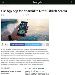 Use Spy App for Android to Limit TikTok Access
