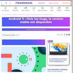 Android 11 : finis les bugs, la version stable est disponible