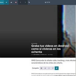 Graba tus videos en Android como si vivieras en los ochenta