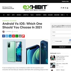 Android Vs iOS: Which One Should You Choose In 2021