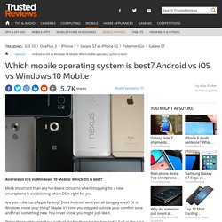 Android vs iOS vs Windows 10 Mobile: Which mobile operating system is best?
