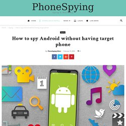 How to spy Android without having target phone