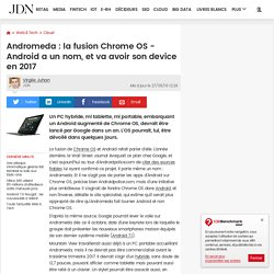 Andromeda: la fusion Chrome OS - Android a un nom, et va avoir son device en 2017
