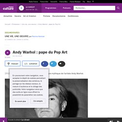 Andy Warhol : pape du Pop Art