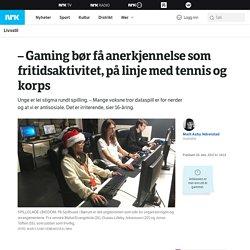 – Gaming bør få anerkjennelse som fritidsaktivitet, på linje med tennis og korps – NRK Livsstil – Tips, råd og innsikt