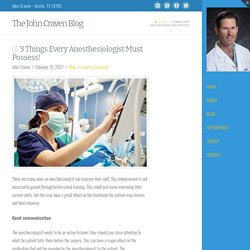 3 Things Every Anesthesiologist Must Possess!