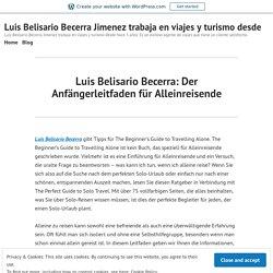 Luis Belisario Becerra: Der Anfängerleitfaden für Alleinreisende – Luis Belisario Becerra Jimenez trabaja en viajes y turismo desde