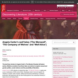 Angela Carter's wolf tales ('The Werewolf', 'The Company of Wolves' and 'Wolf-Alice')