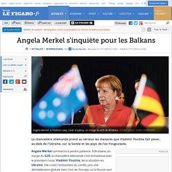 Angela Merkel s'inquiète pour les Balkans
