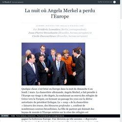 La nuit où Angela Merkel a perdu l'Europe