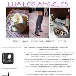 Lua Los Angeles: pie x 3 . chocolate cream, old-fashioned pumpkin, and coconut cream