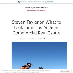Steven Taylor on What to Look for in Los Angeles Commercial Real Estate