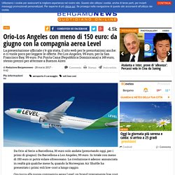 Orio-Los Angeles con meno di 150 euro: da giugno con la compagnia aerea Level - Bergamo News