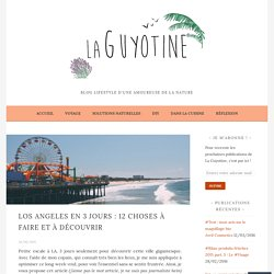 Los Angeles en 3 jours : 12 choses à faire et à découvrir