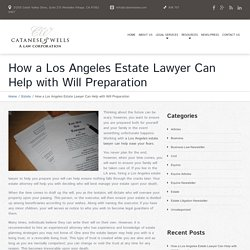 How a Los Angeles Estate Lawyer Can Help with Will Preparation - Los Angeles Lawyer and Law Firm