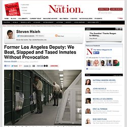 Former Los Angeles Deputy: We Beat, Slapped and Tased Inmates Without Provocation