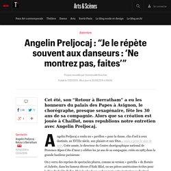 """Angelin Preljocaj : """"Je le répète souvent aux danseurs : 'Ne montrez pas, faites'"""""""