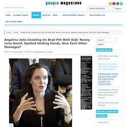 Angelina Jolie Cheating On Brad Pitt With Kids' Nanny Lena Gould: Spotted Holding Hands, Give Each Other Massages?People Magazines