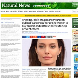 """Angelina Jolie's breast cancer surgeon dubbed """"dangerous"""" for urging women to buy organic and eat fresh berries to help prevent cancer – NaturalNews.com"""