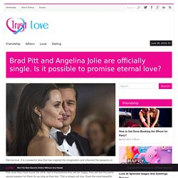 Brad Pitt and Angelina Jolie are officially single. Is it possible to promise eternal love?