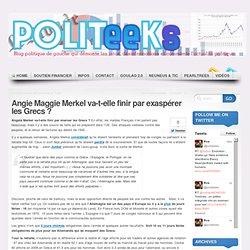 Angie Maggie Merkel va-t-elle finir par exaspérer les Grecs ?