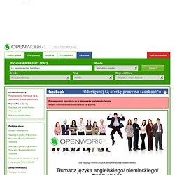 Praca Tłumacz języka angielskiego/ niemieckiego/ francuskiego Mazowieckie - OPENWORK.PL sprawdź nasze oferty pracy. Znajdź pracę z pomocą OPENWORK.PL