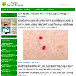 How to Treat Cherry Angioma through Ayurveda?