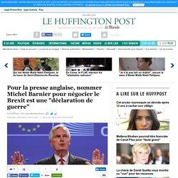 """Pour la presse anglaise, nommer Michel Barnier pour négocier le Brexit est une """"déclaration de guerre"""""""
