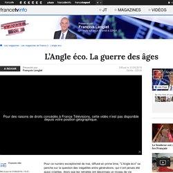 L'Angle éco. La guerre des âges - France 2 - 31 mai 2016 - En replay